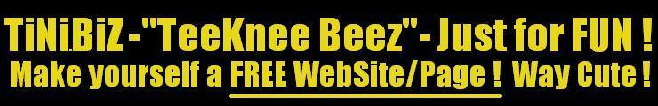 TiNi.BiZ - TeeKnee Beez - build yourself the cutest, tiniest lil WebPage or a whole WebSite for FREE !